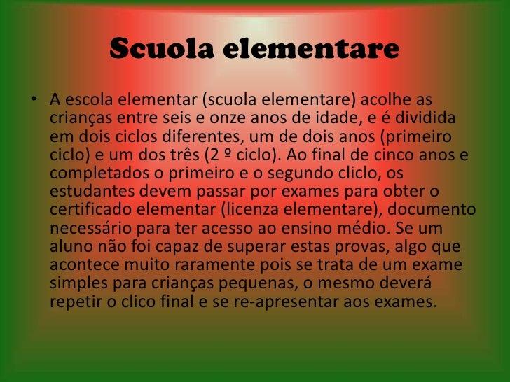 Scuola media• A escola média (scuola media), é uma espécie de parte final do primerio  grau brasileiro: desta fase partici...
