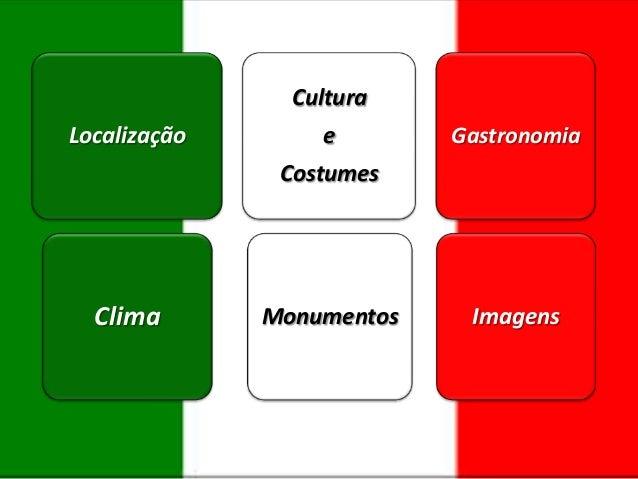 Cultura  Localização  e  Gastronomia  Costumes  Clima  Monumentos  Imagens