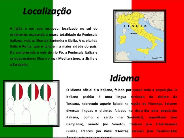 Localização A Itália é um país europeu, localizado no sul do continente, ocupando a quase totalidade da Península Italiana...