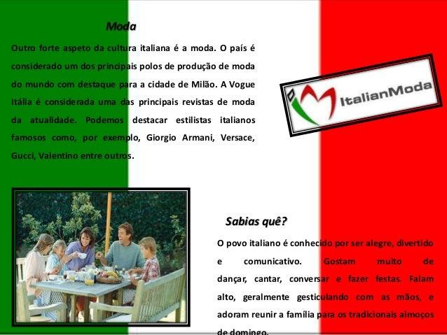 Moda Outro forte aspeto da cultura italiana é a moda. O país é considerado um dos principais polos de produção de moda do ...