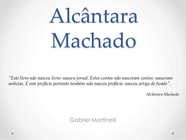 """Alcântara Machado Gabriel Martinelli """"Este livro não nasceu livro: nasceu jornal. Estes contos não nasceram contos: nascer..."""