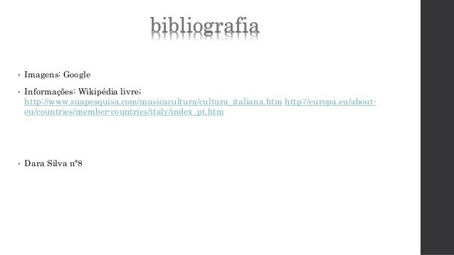 bibliografia  • Imagens: Google  • Informações: Wikipédia livre;  http://www.suapesquisa.com/musicacultura/cultura_italian...