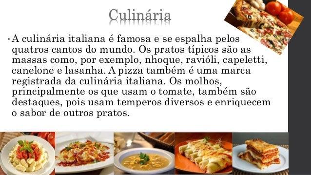 Culinária  •A culinária italiana é famosa e se espalha pelos  quatros cantos do mundo. Os pratos típicos são as  massas co...