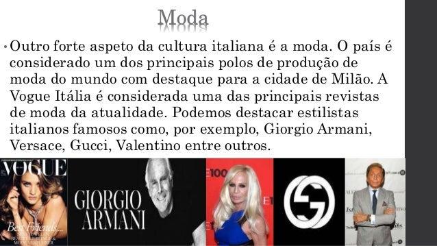 Moda  •Outro forte aspeto da cultura italiana é a moda. O país é  considerado um dos principais polos de produção de  moda...