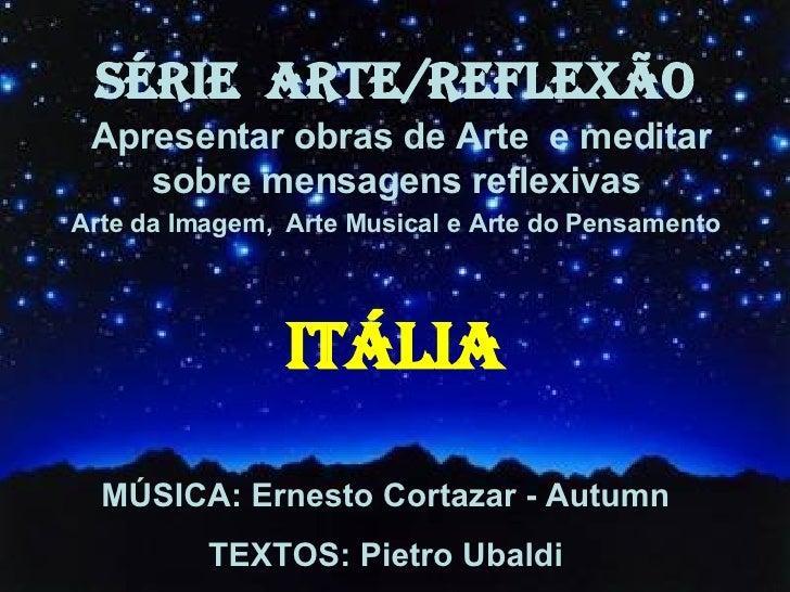 SÉRIE  ARTE/REFLEXÃO Apresentar obras de Arte  e meditar sobre mensagens reflexivas  Arte da Imagem,  Arte Musical e Arte ...