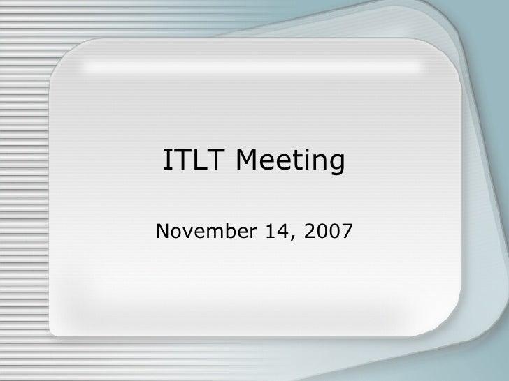 ITLT Meeting November 14, 2007