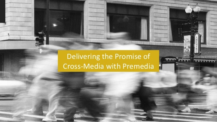 Delivering the Promise ofCross-Media with Premedia
