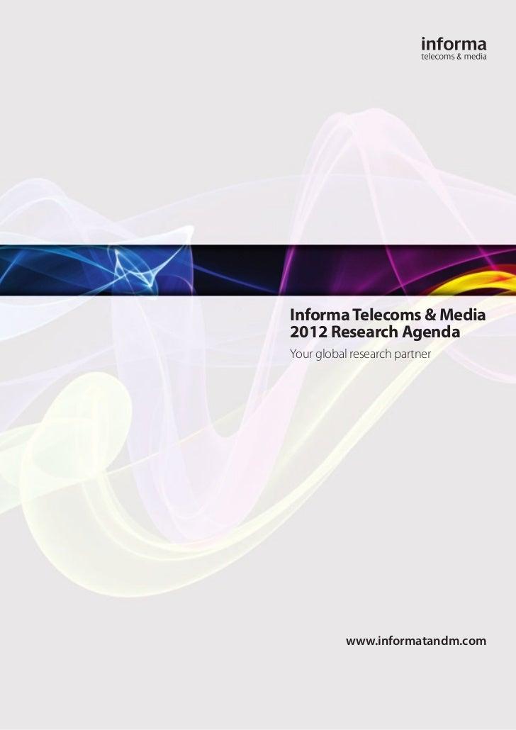 Informa Telecoms & Media2012 Research AgendaYour global research partner           www.informatandm.com