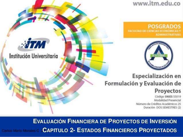 Carlos Mario Morales C 2015© EVALUACIÓN FINANCIERA DE PROYECTOS DE INVERSIÓN CAPITULO 2- ESTADOS FINANCIEROS PROYECTADOS