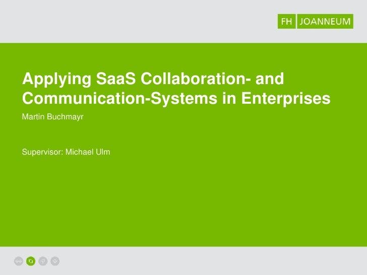 Applying SaaS Collaboration- andCommunication-Systems in EnterprisesMartin BuchmayrSupervisor: Michael Ulm