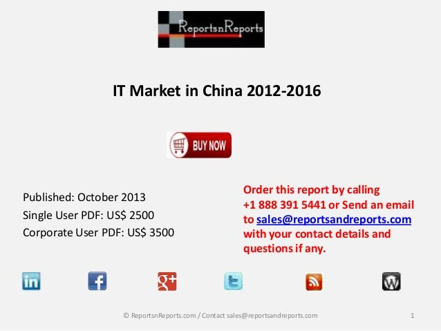 IT Market in China 2012-2016  Published: October 2013 Single User PDF: US$ 2500 Corporate User PDF: US$ 3500  Order this r...