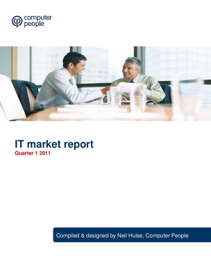 IT market reportQuarter 1 2011                 Compiled & designed by Neil Hulse, Computer People