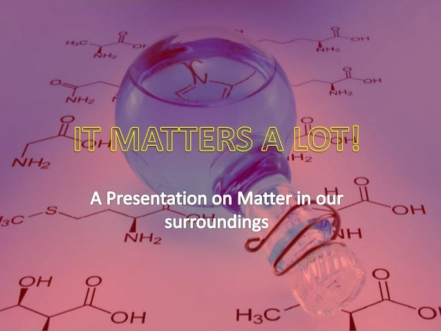 Everything in this universe is made up of a material called matter. Matter is anything that has mass occupies space and ca...