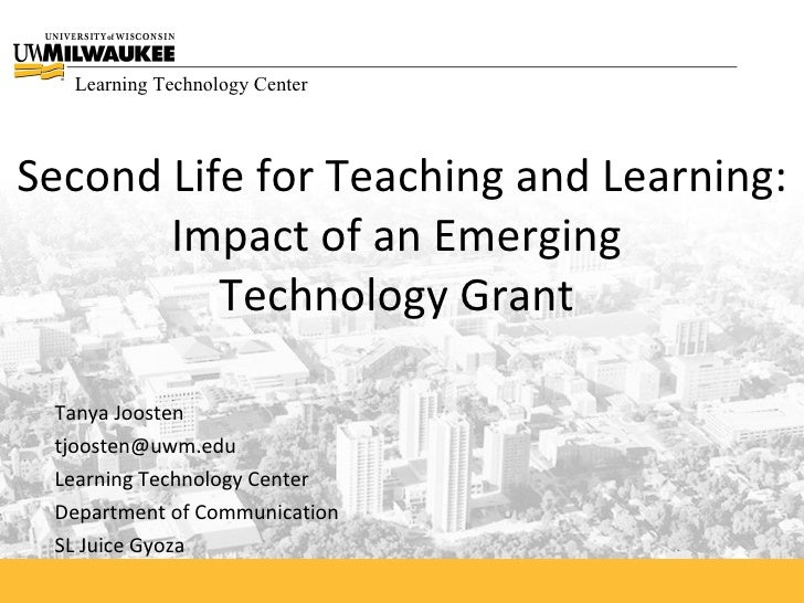 Learning Technology Center    Second Life for Teaching and Learning:        Impact of an Emerging           Technology Gra...