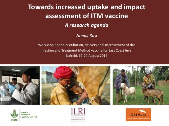 Towards increased uptake and impact assessment of ITM vaccine  A research agenda  James Rao  Workshop on the distribution,...