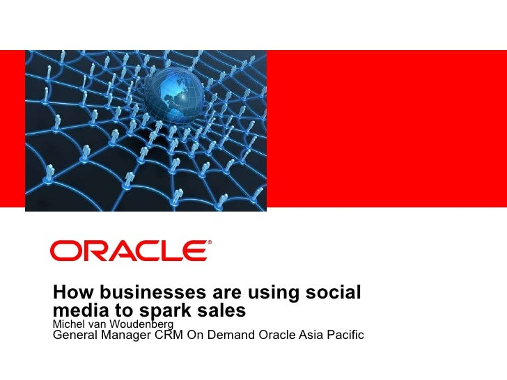 How businesses are using social media to spark sales   Michel van Woudenberg General Manager CRM On Demand Oracle Asia Pac...