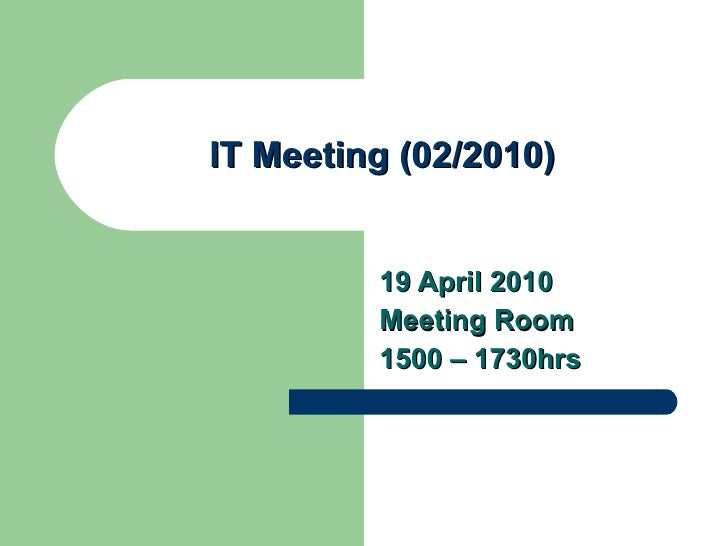 IT Meeting (02/2010) 19 April 2010 Meeting Room 1500 – 1730hrs