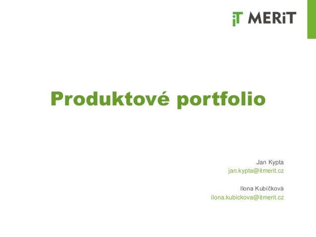 Produktové portfolio Jan Kypta jan.kypta@itmerit.cz Ilona Kubíčková ilona.kubickova@itmerit.cz