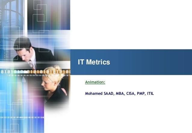 © 2006 ACADYS - all rights reserved Animation: Mohamed SAAD, MBA, CISA, PMP, ITIL IT Metrics
