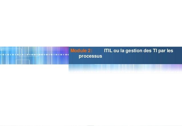 1 © www.iirmaroc.com Module 2: ITIL ou la gestion des TI par les processus