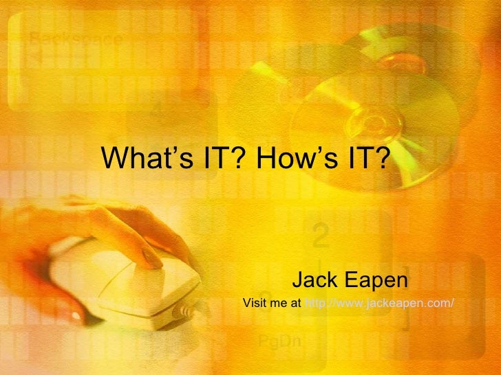What's IT?  How's IT?   Jack Eapen V isit me at   http://www.jackeapen.com/