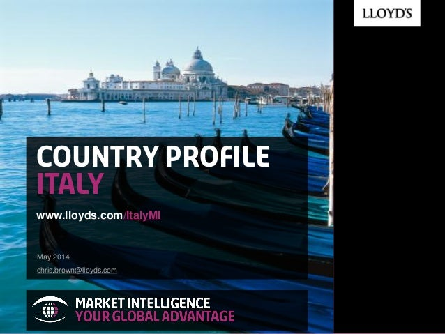 Country Profile ITALY www.lloyds.com/ItalyMI May 2014 chris.brown@lloyds.com