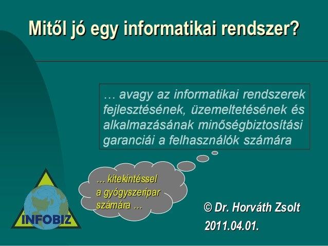 MitMitııl jl jóó egy informatikai rendszer?egy informatikai rendszer? ©© Dr. HorvDr. Horvááth Zsoltth Zsolt 2011.04.01.201...