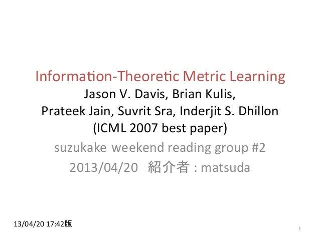 Informa(on-‐Theore(c Metric Learning Jason V. Davis, Brian Kulis,  Prateek Jain, Suvrit Sra, In...