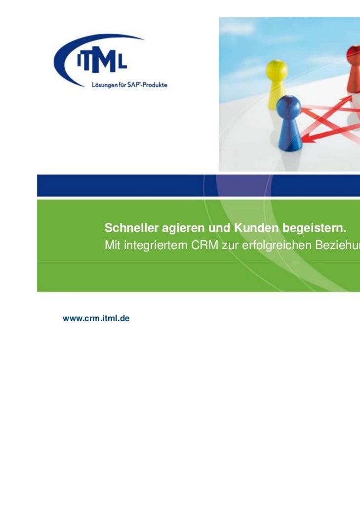 Schneller agieren und Kunden begeistern.         Mit integriertem CRM zur erfolgreichen Beziehungspflegewww.crm.itml.de