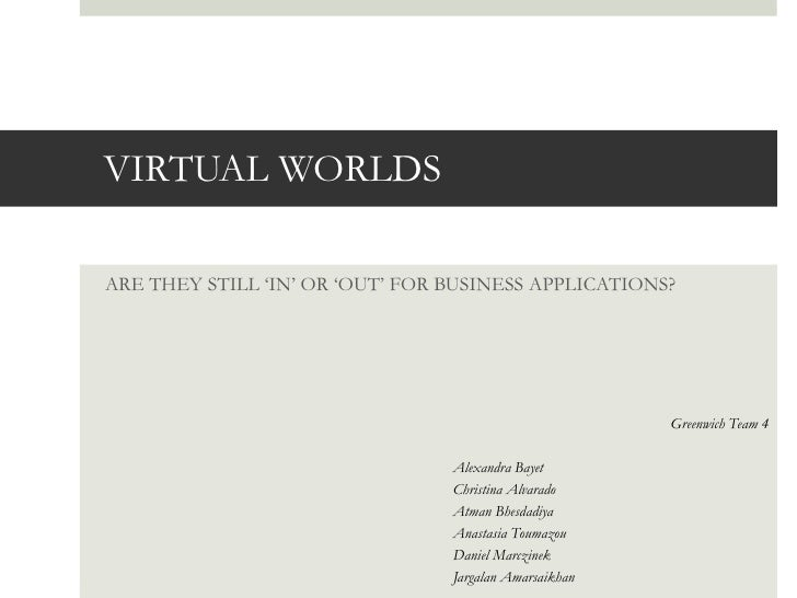 VIRTUAL WORLDSARE THEY STILL 'IN' OR 'OUT' FOR BUSINESS APPLICATIONS?                                                     ...