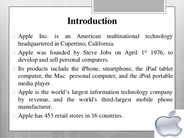 Introduction  Apple Inc. is an American multinational technology headquartered in Cupertino, California.  Apple was foun...