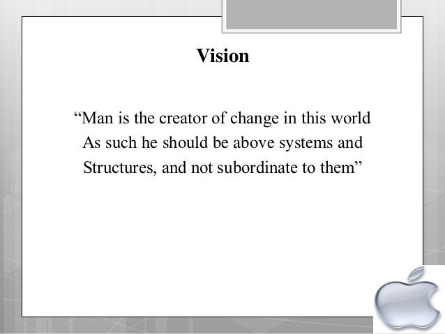 """Vision """"Man is the creator of change in this world As such he should be above systems and Structures, and not subordinate ..."""