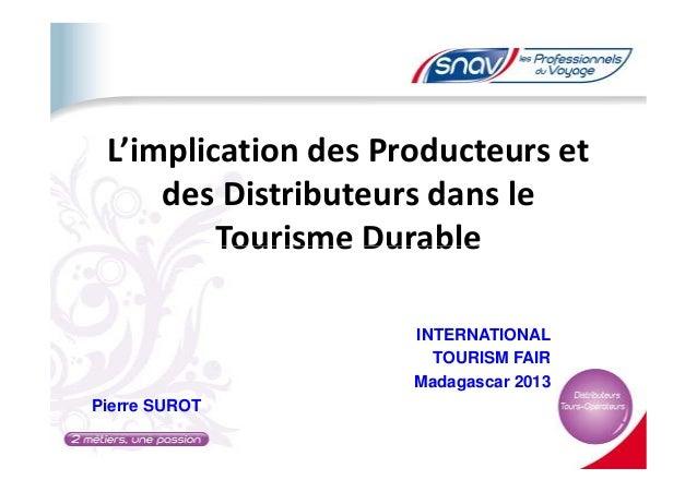 L'implication des Producteurs et des Distributeurs dans le Tourisme DurableTourisme Durable INTERNATIONAL TOURISM FAIR Mad...