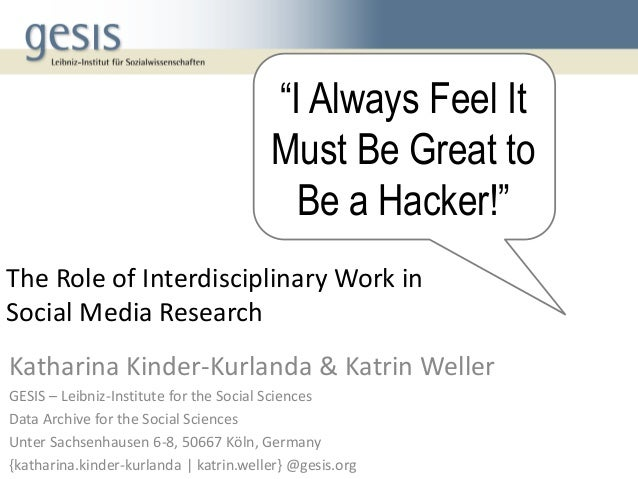The Role of Interdisciplinary Work in Social Media Research Katharina Kinder-Kurlanda & Katrin Weller GESIS – Leibniz-Inst...