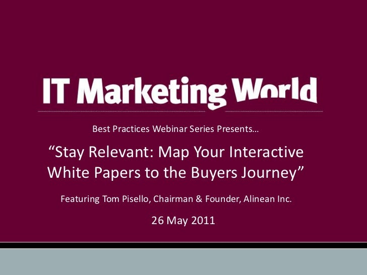 """Best Practices Webinar Series Presents…""""Stay Relevant: Map Your InteractiveWhite Papers to the Buyers Journey"""" Featuring T..."""