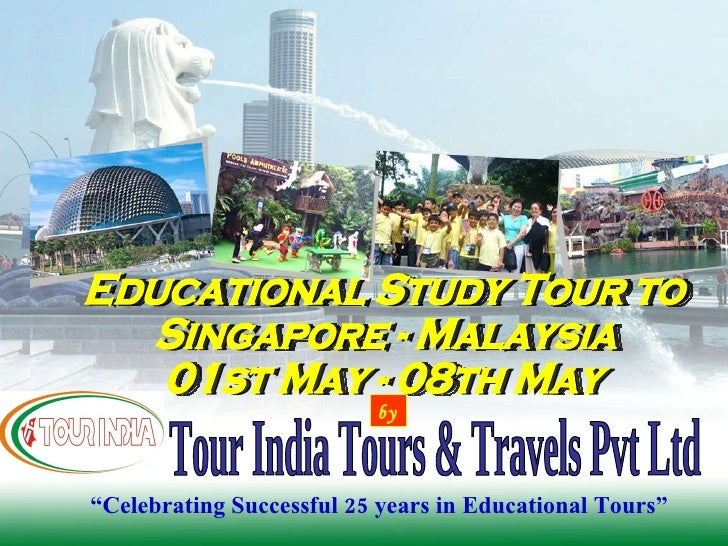 """ Celebrating Successful 25 years in Educational Tours"" Educational Study Tour to  Singapore - Malaysia 01st May - 08th Ma..."
