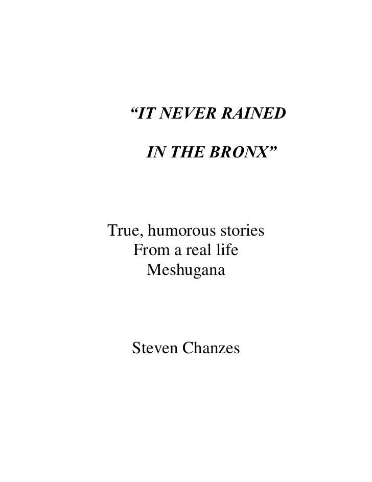 """""""IT NEVER RAINED     IN THE BRONX""""True, humorous stories   From a real life      Meshugana   Steven Chanzes"""