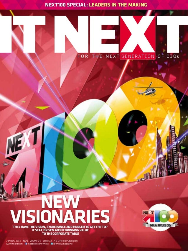 Next100 special: Leaders in the making  f o r t h e n e x t g e n e r at i o n o f c i o s  New Visionaries They have the ...