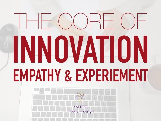 INNOVATION YAHOO mobile + design THE CORE OF EMPATHY & EXPERIEMENT