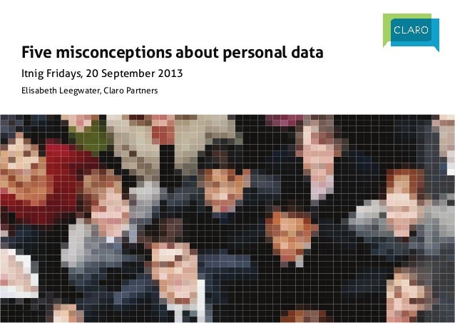 |	   Personal Data Economy |	   Itnig Fridays, 20 September 2013 	   @ClaroPartners	   	    Five misconceptions about pers...