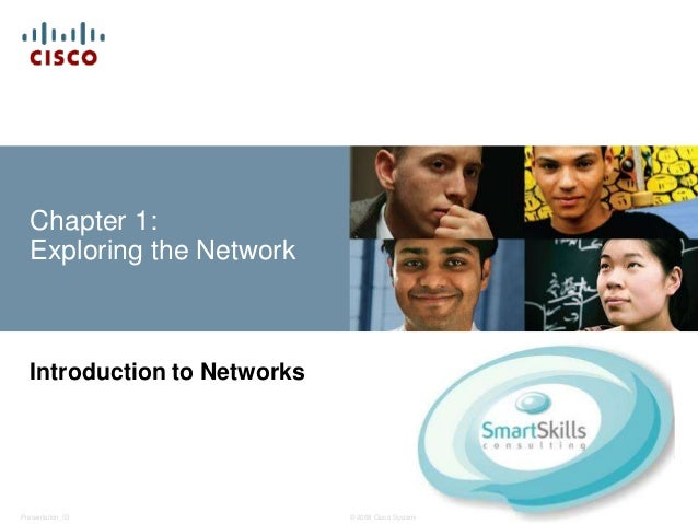 © 2008 Cisco Systems, Inc. All rights reserved. Cisco ConfidentialPresentation_ID 1 Chapter 1: Exploring the Network Intro...