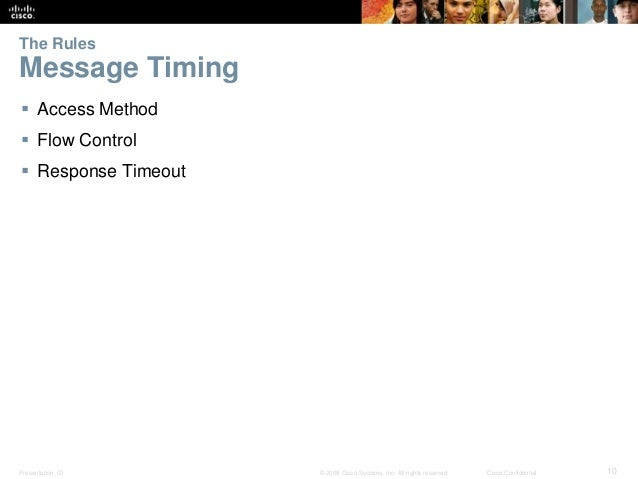 The Rules  Message Timing   Access Method   Flow Control   Response Timeout  Presentation_ID © 2008 Cisco Systems, Inc....