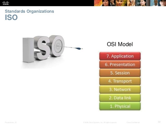 Standards Organizations  ISO  OSI Model  Presentation_ID © 2008 Cisco Systems, Inc. All rights reserved. Cisco Confidentia...