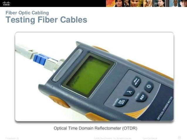 Fiber Optic Cabling  Testing Fiber Cables  Presentation_ID © 2008 Cisco Systems, Inc. All rights reserved. Cisco Confident...