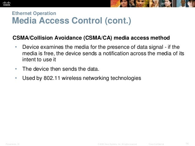 Ethernet Operation  Media Access Control (cont.)  CSMA/Collision Avoidance (CSMA/CA) media access method  • Device examine...