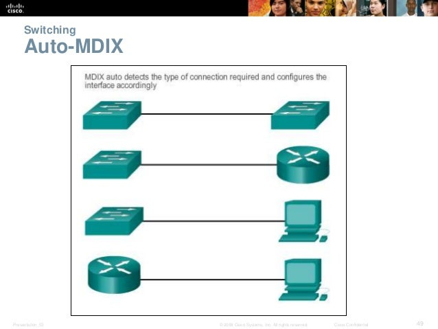 Switching  Auto-MDIX  Presentation_ID © 2008 Cisco Systems, Inc. All rights reserved. Cisco Confidential 49