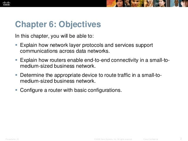 Chapter 6: Objectives  In this chapter, you will be able to:   Explain how network layer protocols and services support  ...