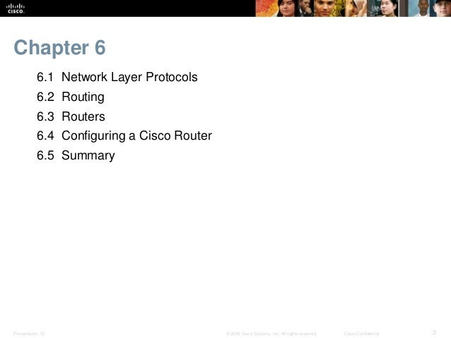 Chapter 6  6.1 Network Layer Protocols  6.2 Routing  6.3 Routers  6.4 Configuring a Cisco Router  6.5 Summary  Presentatio...