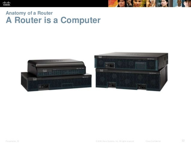 Anatomy of a Router  A Router is a Computer  Presentation_ID © 2008 Cisco Systems, Inc. All rights reserved. Cisco Confide...