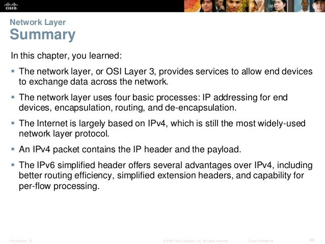 Network Layer  Summary  In this chapter, you learned:   The network layer, or OSI Layer 3, provides services to allow end...